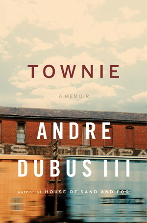 """""""Townie"""" by Andre Dubus III"""